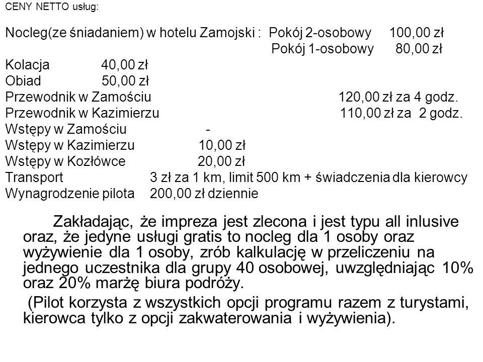CENY NETTO usług: Nocleg(ze śniadaniem) w hotelu Zamojski : Pokój 2-osobowy 100,00 zł. Pokój 1-osobowy 80,00 zł.