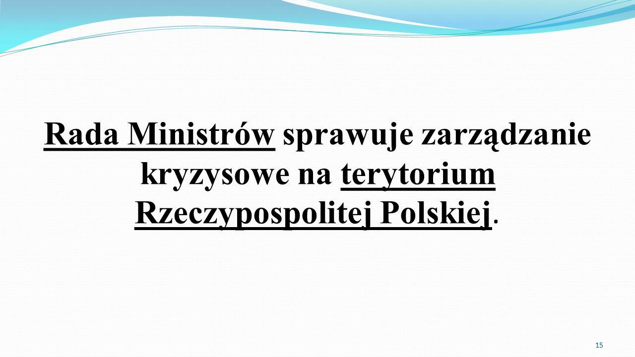 Rada Ministrów sprawuje zarządzanie kryzysowe na terytorium Rzeczypospolitej Polskiej.