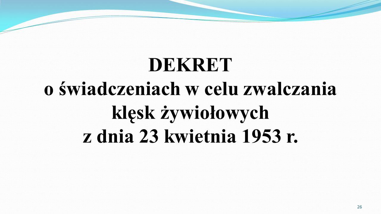 DEKRET o świadczeniach w celu zwalczania klęsk żywiołowych z dnia 23 kwietnia 1953 r.