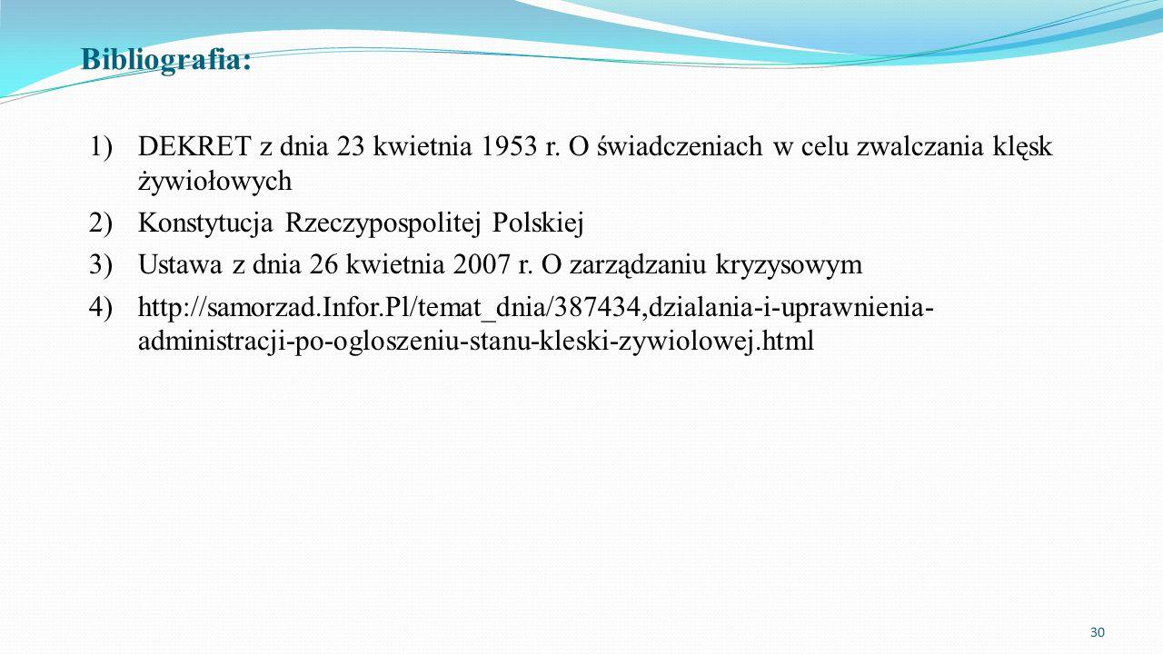 Bibliografia: DEKRET z dnia 23 kwietnia 1953 r. O świadczeniach w celu zwalczania klęsk żywiołowych.