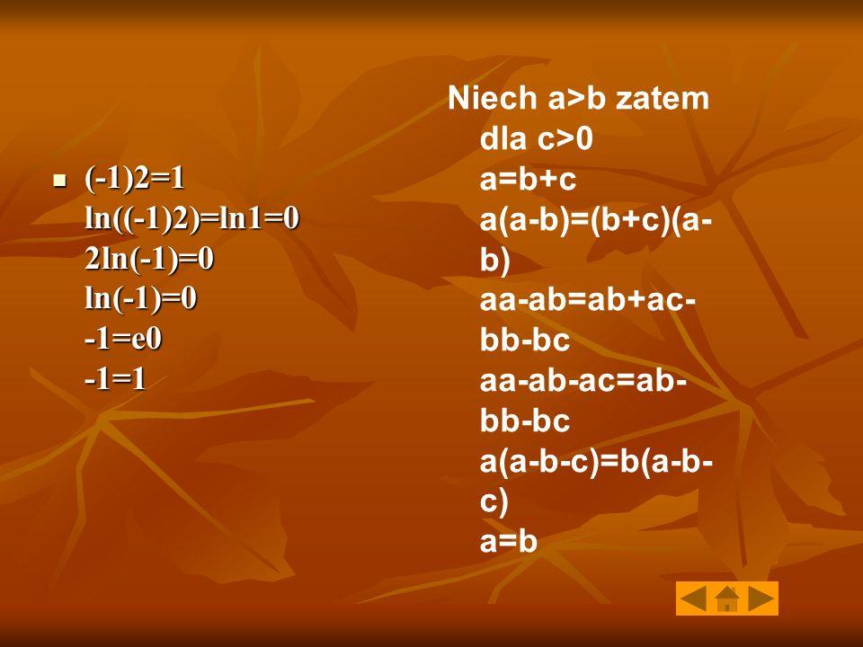 (-1)2=1 ln((-1)2)=ln1=0 2ln(-1)=0 ln(-1)=0 -1=e0 -1=1