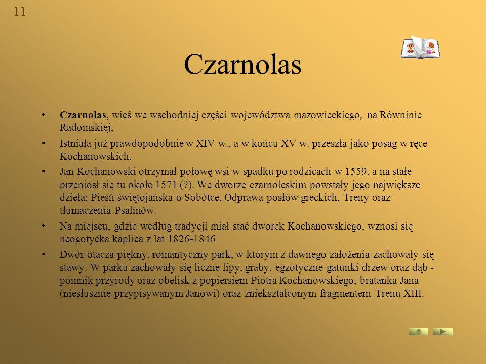 11 Czarnolas. Czarnolas, wieś we wschodniej części województwa mazowieckiego, na Równinie Radomskiej,