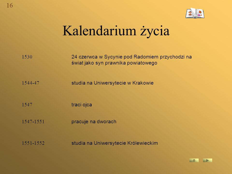 16 Kalendarium życia. 1530. 24 czerwca w Sycynie pod Radomiem przychodzi na świat jako syn prawnika powiatowego