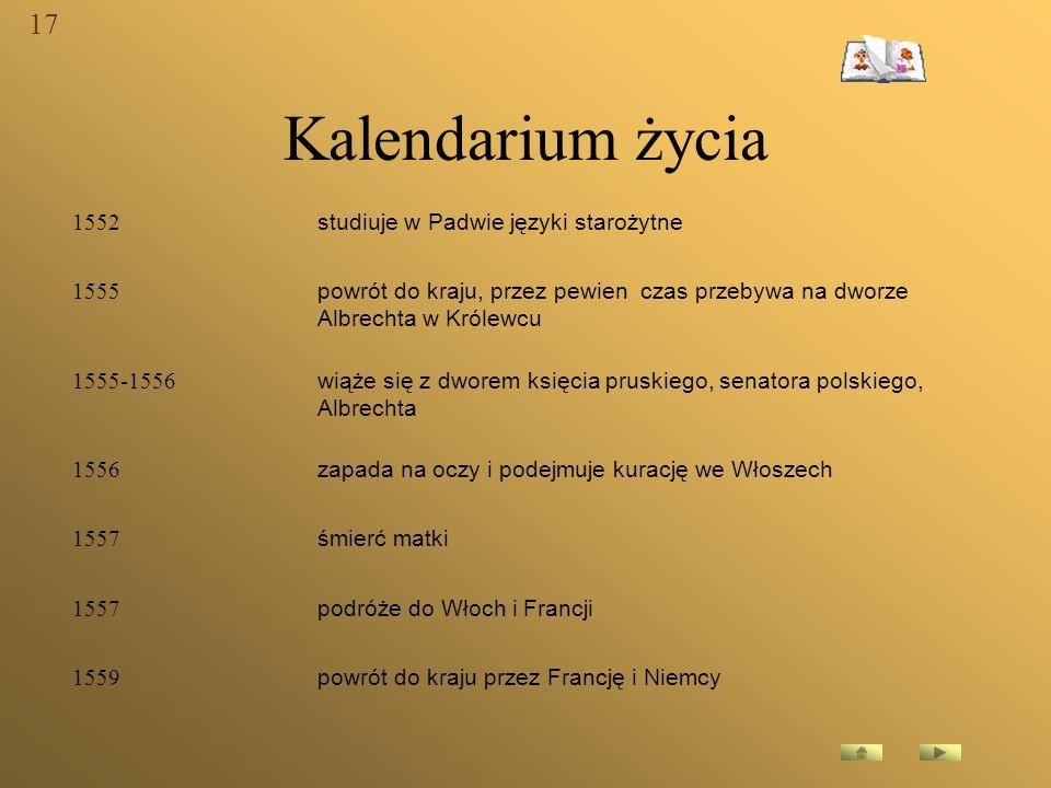 Kalendarium życia 17 1552 studiuje w Padwie języki starożytne 1555