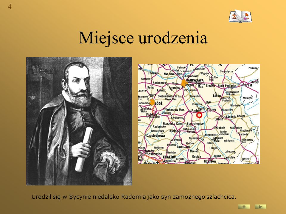 4 Miejsce urodzenia Urodził się w Sycynie niedaleko Radomia jako syn zamożnego szlachcica.