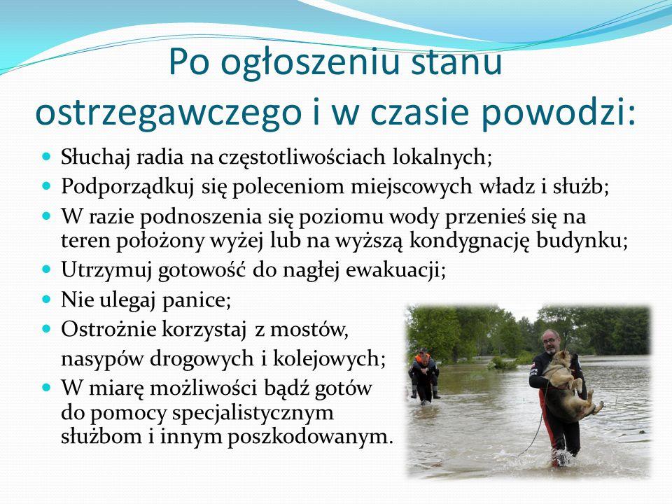 Po ogłoszeniu stanu ostrzegawczego i w czasie powodzi: