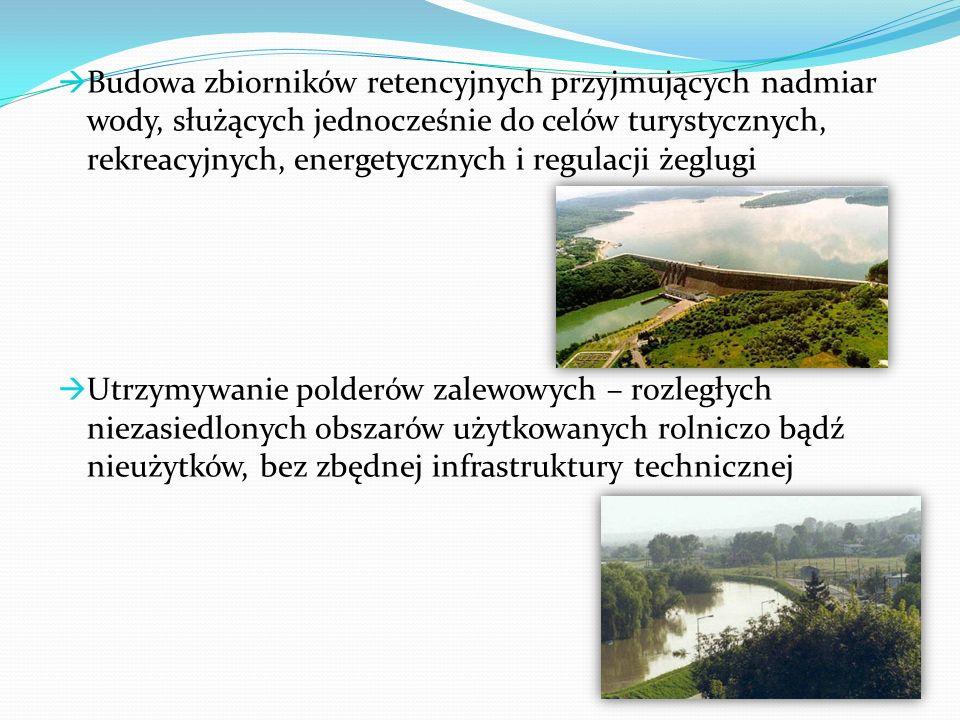 Budowa zbiorników retencyjnych przyjmujących nadmiar wody, służących jednocześnie do celów turystycznych, rekreacyjnych, energetycznych i regulacji żeglugi