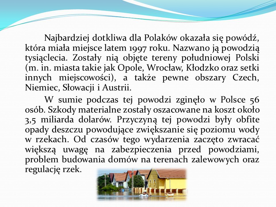 Najbardziej dotkliwa dla Polaków okazała się powódź, która miała miejsce latem 1997 roku.