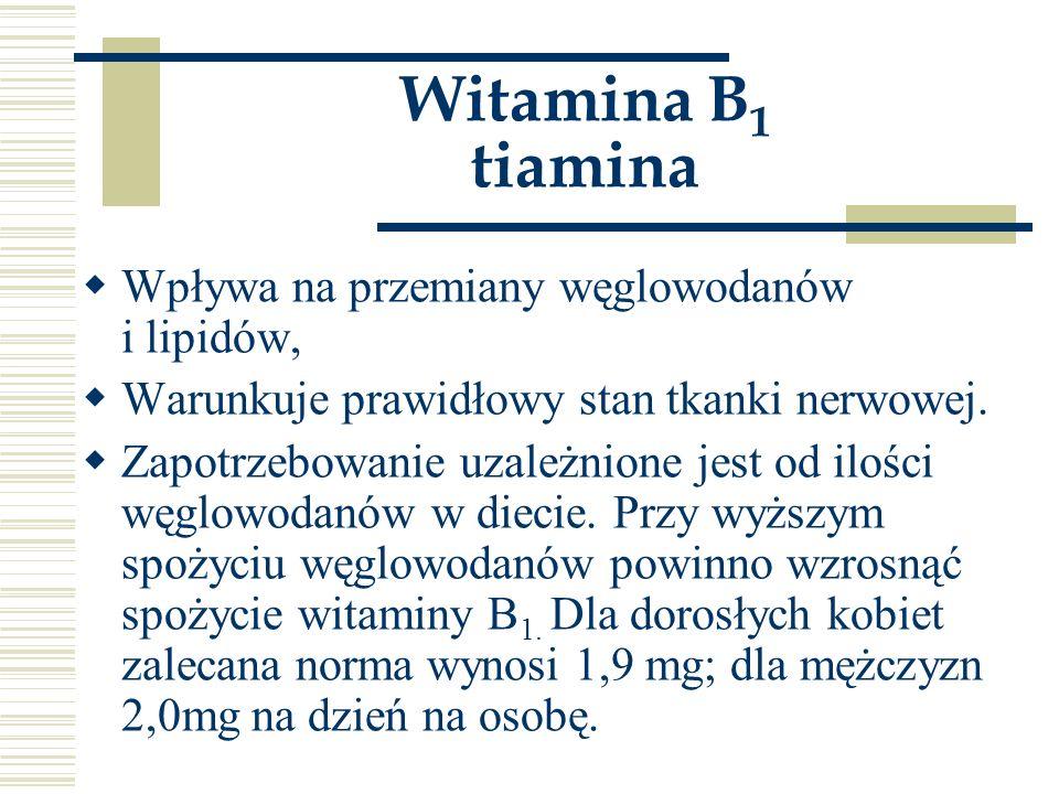 Witamina B1 tiamina Wpływa na przemiany węglowodanów i lipidów,