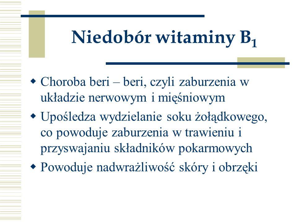Niedobór witaminy B1 Choroba beri – beri, czyli zaburzenia w układzie nerwowym i mięśniowym.
