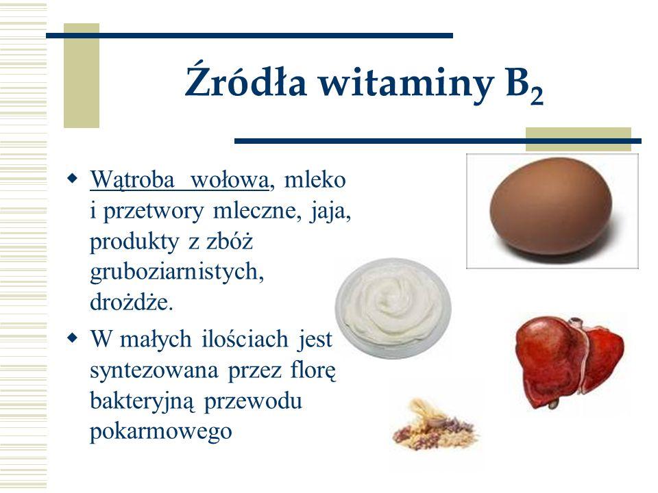 Źródła witaminy B2 Wątroba wołowa, mleko i przetwory mleczne, jaja, produkty z zbóż gruboziarnistych, drożdże.