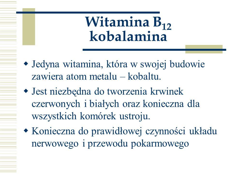 Witamina B12 kobalamina Jedyna witamina, która w swojej budowie zawiera atom metalu – kobaltu.