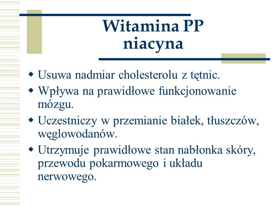 Witamina PP niacyna Usuwa nadmiar cholesterolu z tętnic.