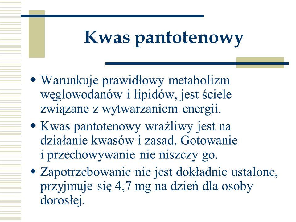 Kwas pantotenowy Warunkuje prawidłowy metabolizm węglowodanów i lipidów, jest ściele związane z wytwarzaniem energii.