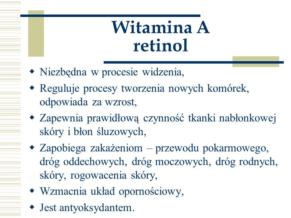 Witamina A retinol Niezbędna w procesie widzenia,