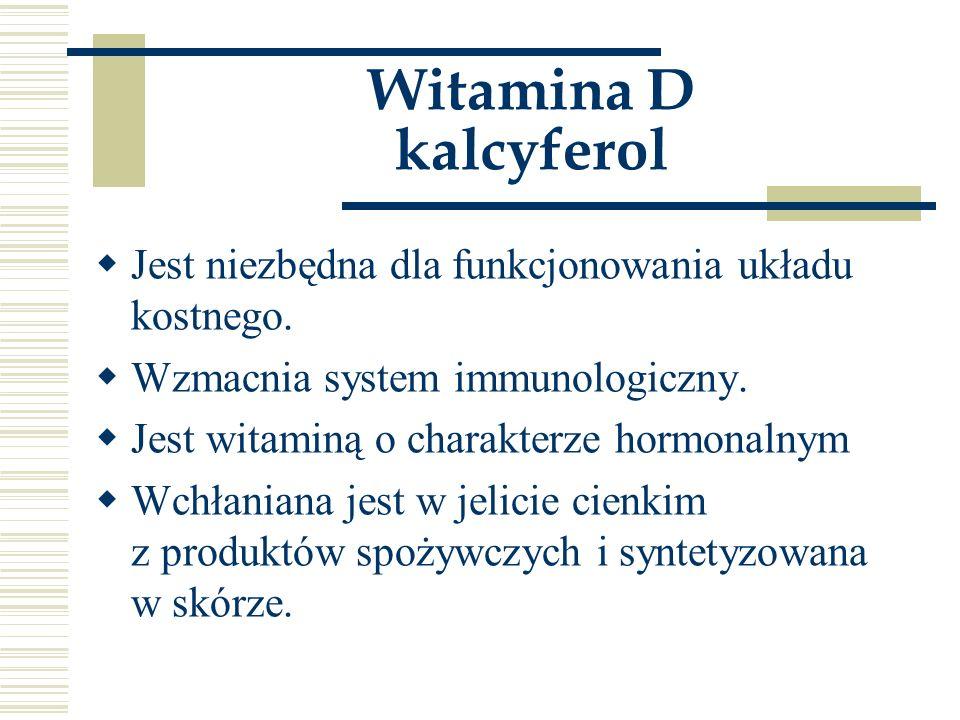 Witamina D kalcyferol Jest niezbędna dla funkcjonowania układu kostnego. Wzmacnia system immunologiczny.