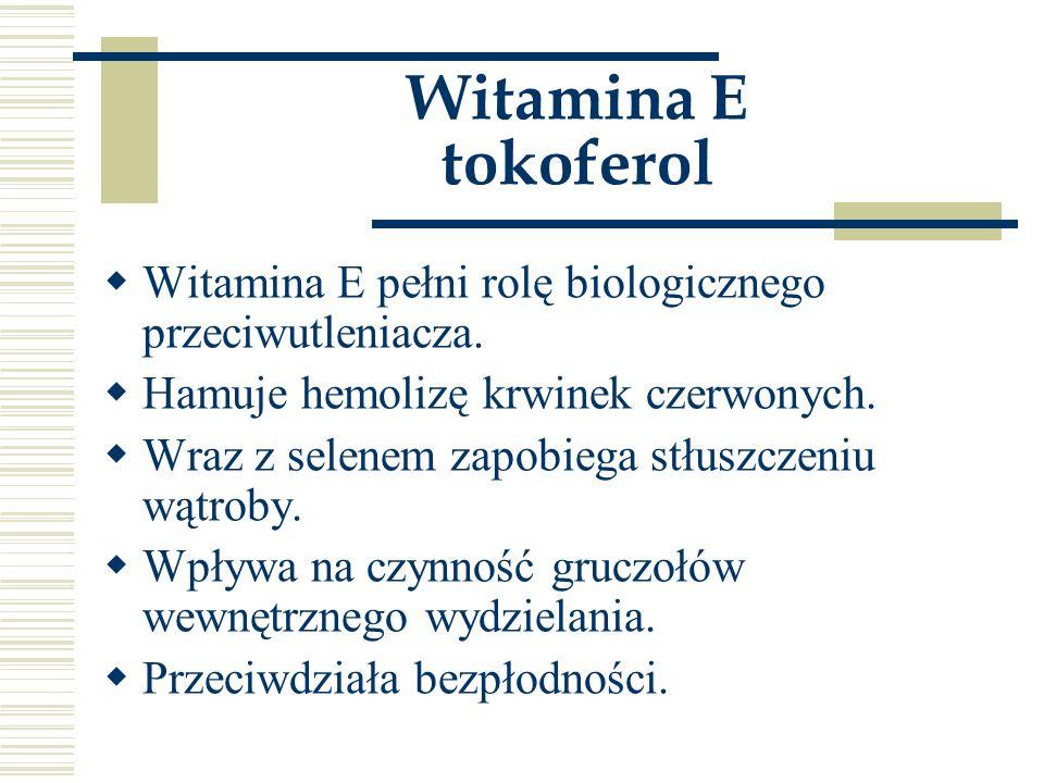 Witamina E tokoferol Witamina E pełni rolę biologicznego przeciwutleniacza. Hamuje hemolizę krwinek czerwonych.