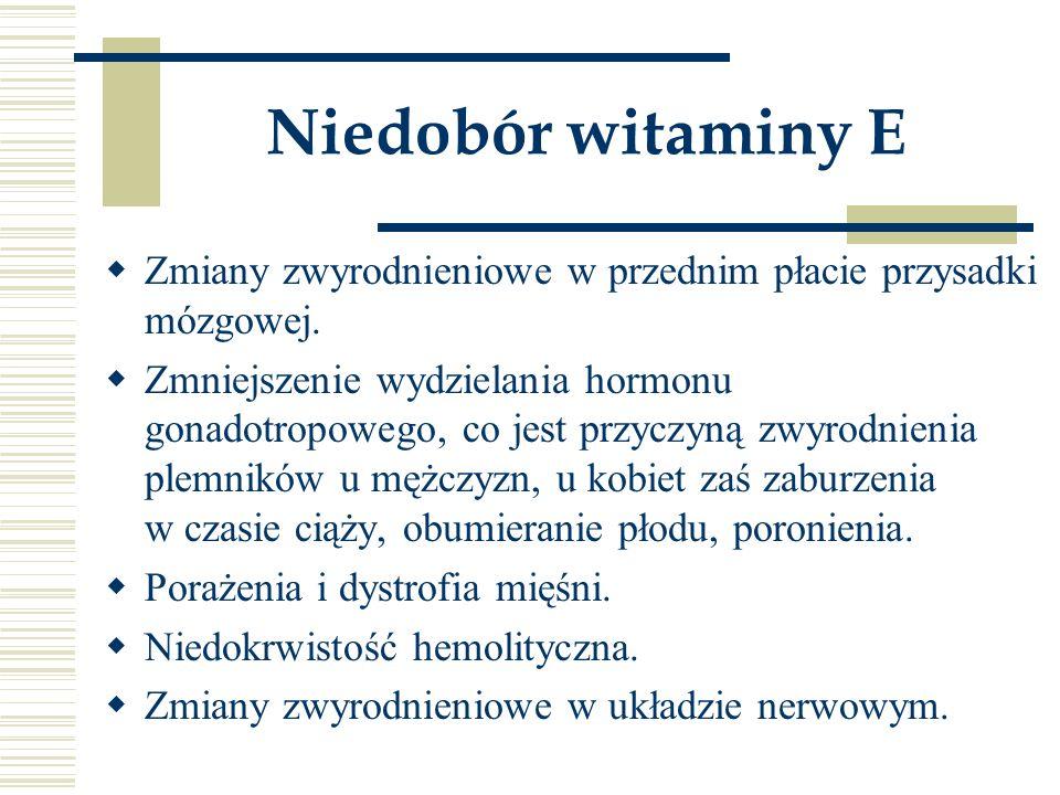 Niedobór witaminy E Zmiany zwyrodnieniowe w przednim płacie przysadki mózgowej.