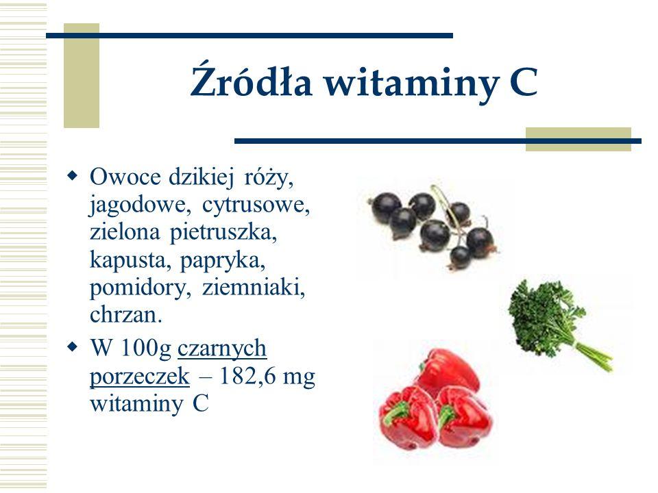 Źródła witaminy C Owoce dzikiej róży, jagodowe, cytrusowe, zielona pietruszka, kapusta, papryka, pomidory, ziemniaki, chrzan.
