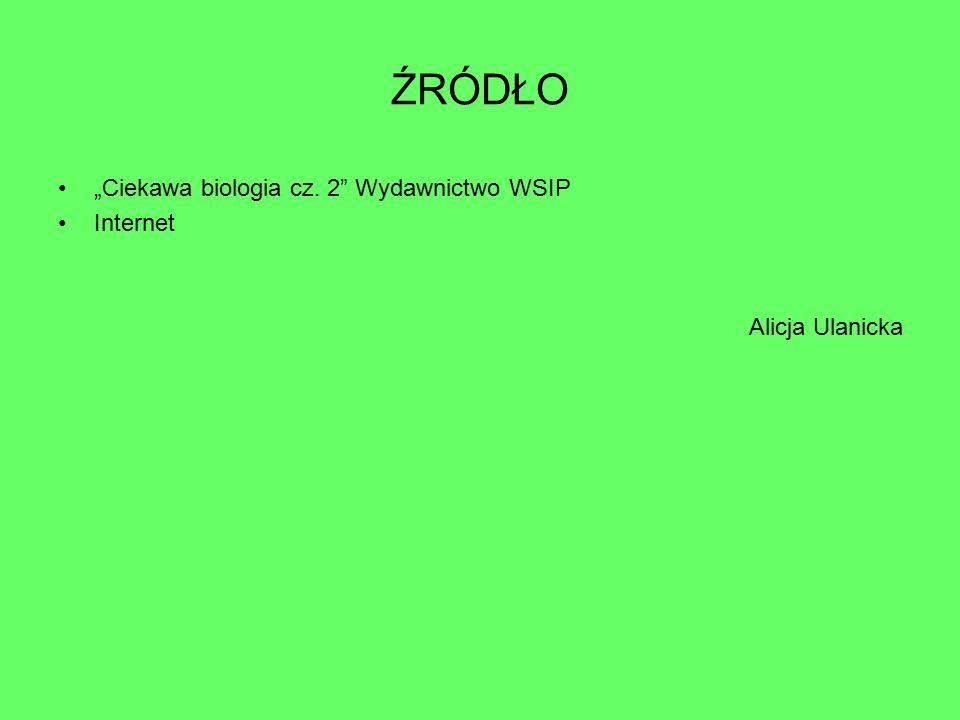 """ŹRÓDŁO """"Ciekawa biologia cz. 2 Wydawnictwo WSIP Internet"""