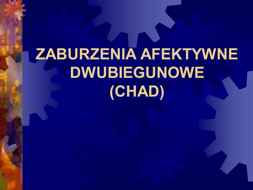 ZABURZENIA AFEKTYWNE DWUBIEGUNOWE (CHAD)
