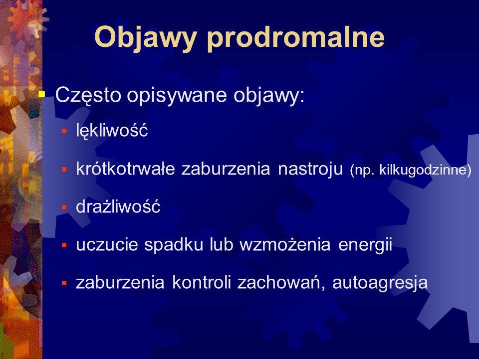 Objawy prodromalne Często opisywane objawy: lękliwość
