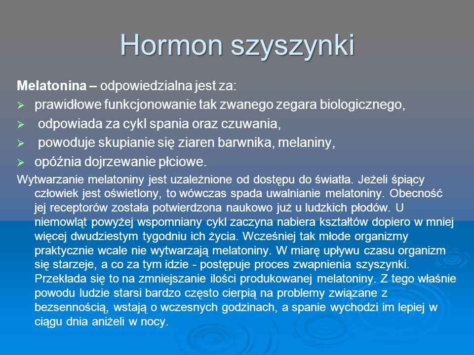 Hormon szyszynki Melatonina – odpowiedzialna jest za: