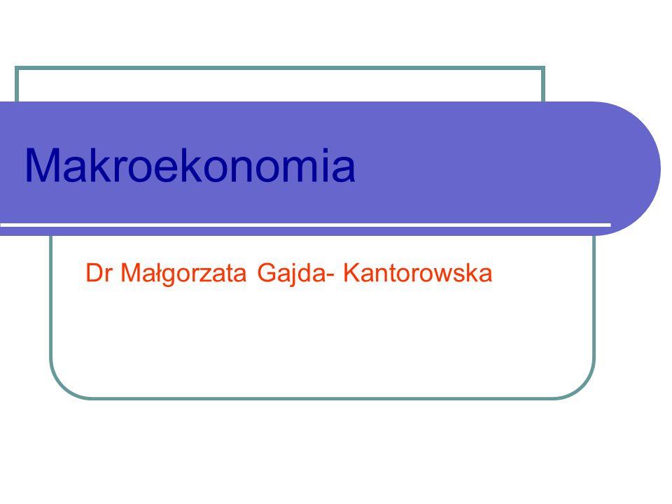 Makroekonomia Dr Małgorzata Gajda- Kantorowska
