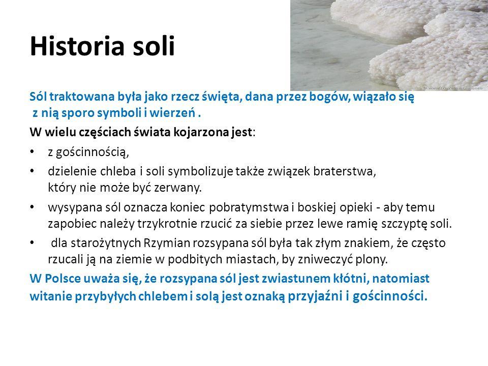 Historia soli Sól traktowana była jako rzecz święta, dana przez bogów, wiązało się z nią sporo symboli i wierzeń .