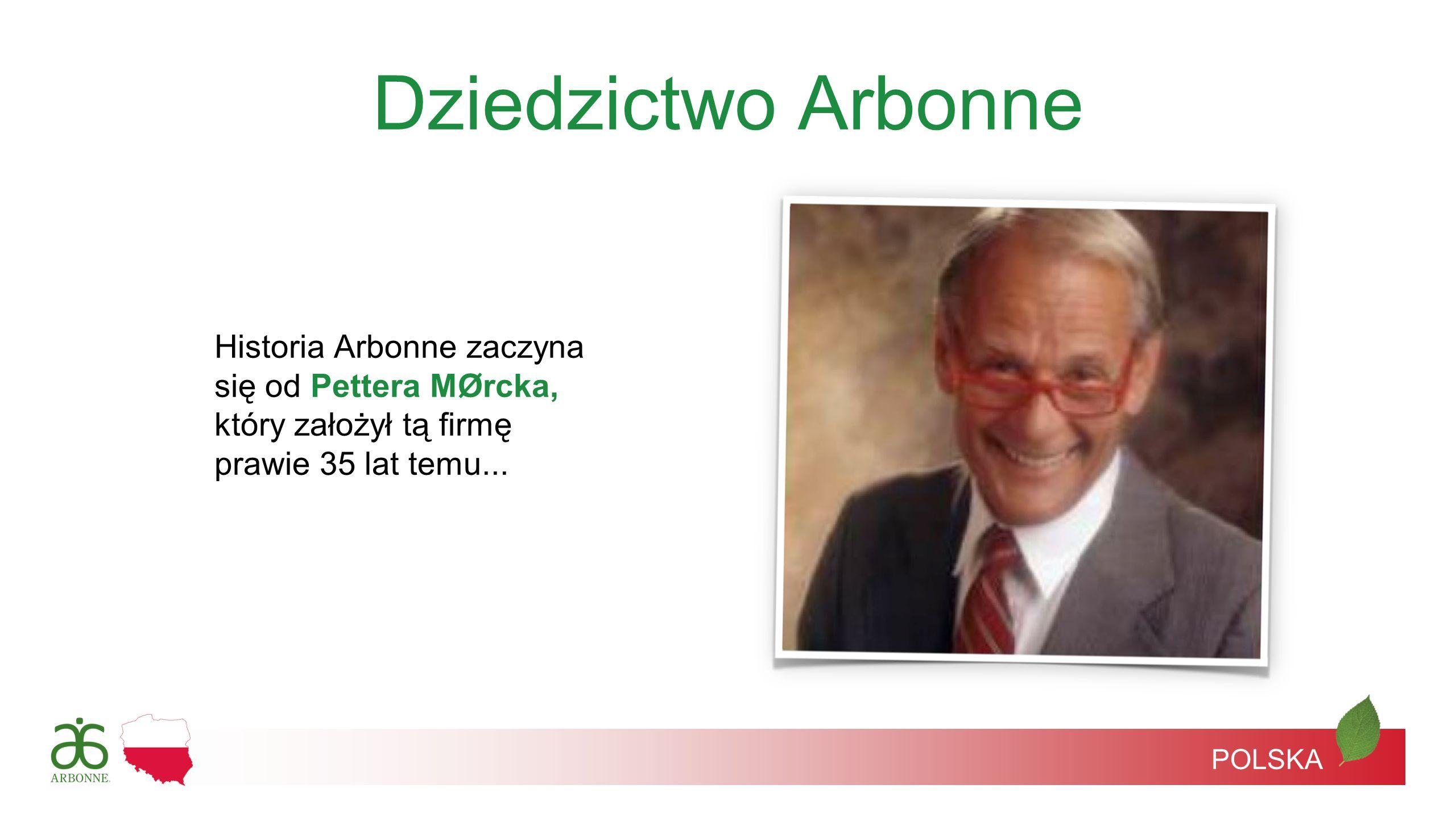 Dziedzictwo Arbonne Historia Arbonne zaczyna się od Pettera MØrcka, który założył tą firmę prawie 35 lat temu...