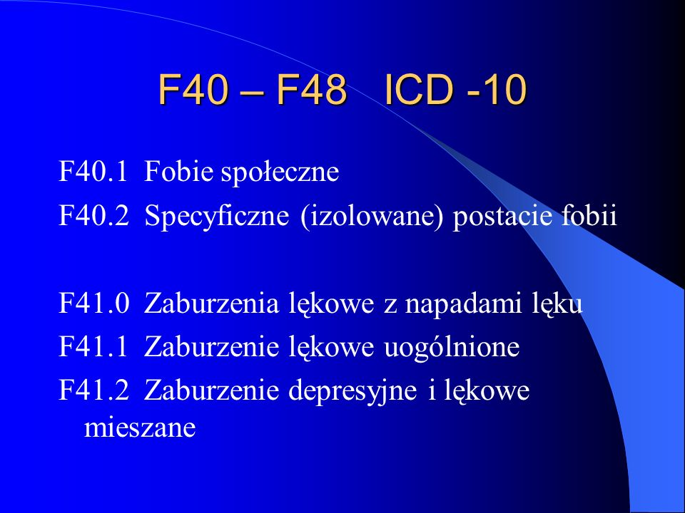 F40 – F48 ICD -10 F40.1 Fobie społeczne