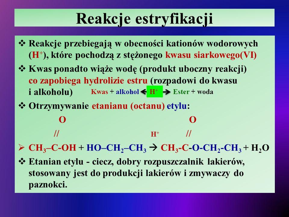 Reakcje estryfikacji Reakcje przebiegają w obecności kationów wodorowych (H+), które pochodzą z stężonego kwasu siarkowego(VI)
