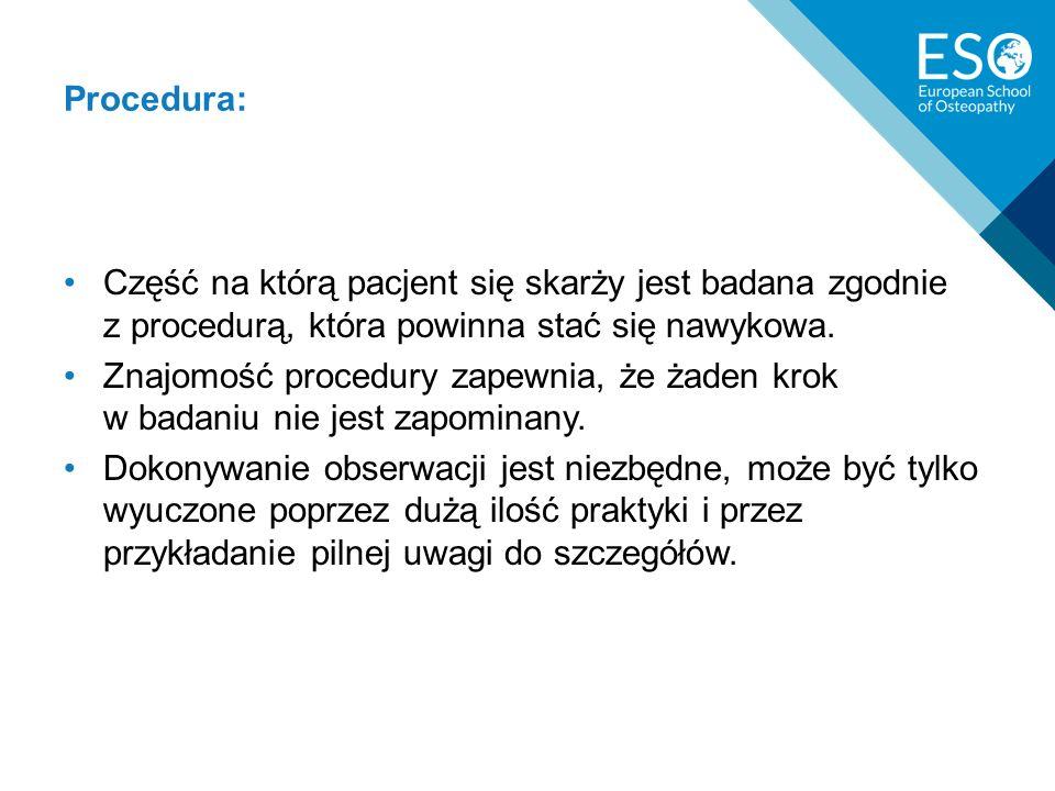 Procedura: Część na którą pacjent się skarży jest badana zgodnie z procedurą, która powinna stać się nawykowa.