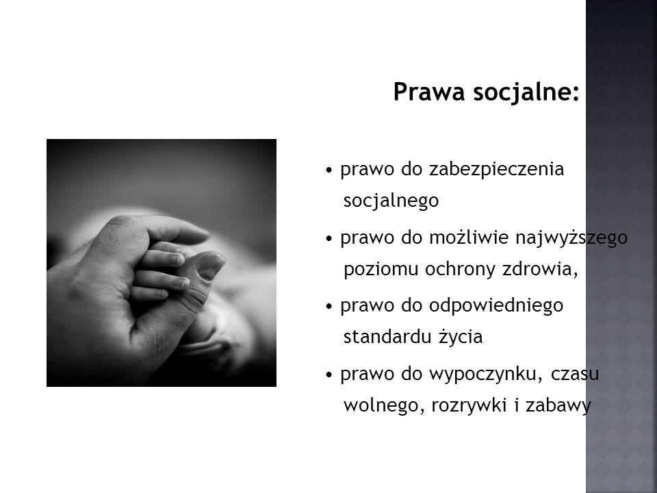 Prawa socjalne: • prawo do zabezpieczenia socjalnego