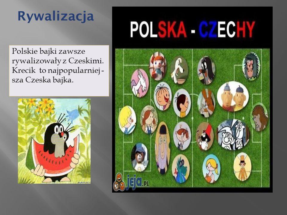 Rywalizacja Polskie bajki zawsze rywalizowały z Czeskimi.