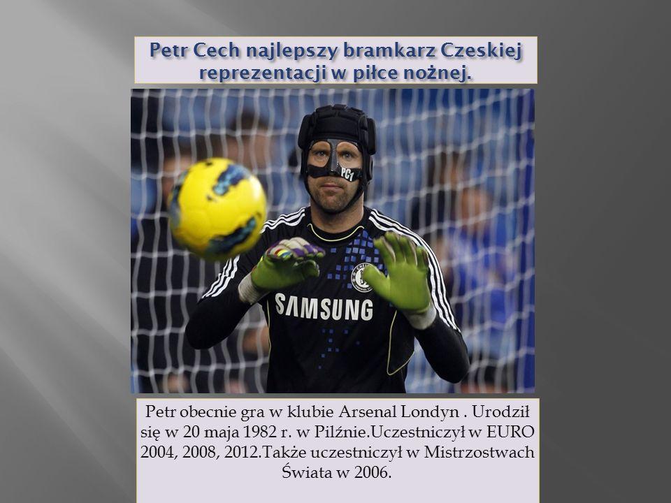 Petr Cech najlepszy bramkarz Czeskiej reprezentacji w piłce nożnej.