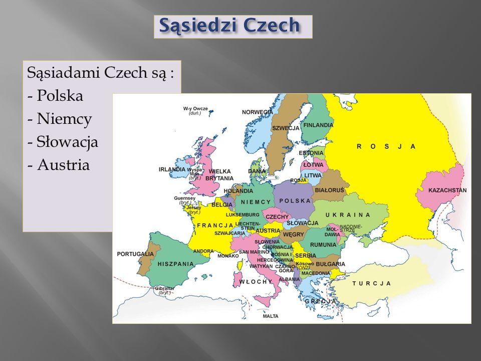 Sąsiedzi Czech Sąsiadami Czech są : - Polska - Niemcy - Słowacja