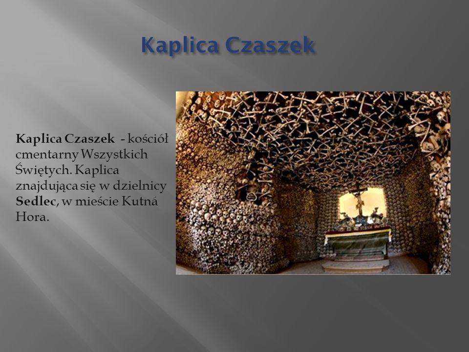 Kaplica Czaszek Kaplica Czaszek - kościół cmentarny Wszystkich Świętych.