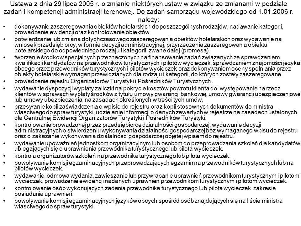 Ustawa z dnia 29 lipca 2005 r. o zmianie niektórych ustaw w związku ze zmianami w podziale zadań i kompetencji administracji terenowej. Do zadań samorządu wojewódzkiego od 1.01.2006 r. należy: