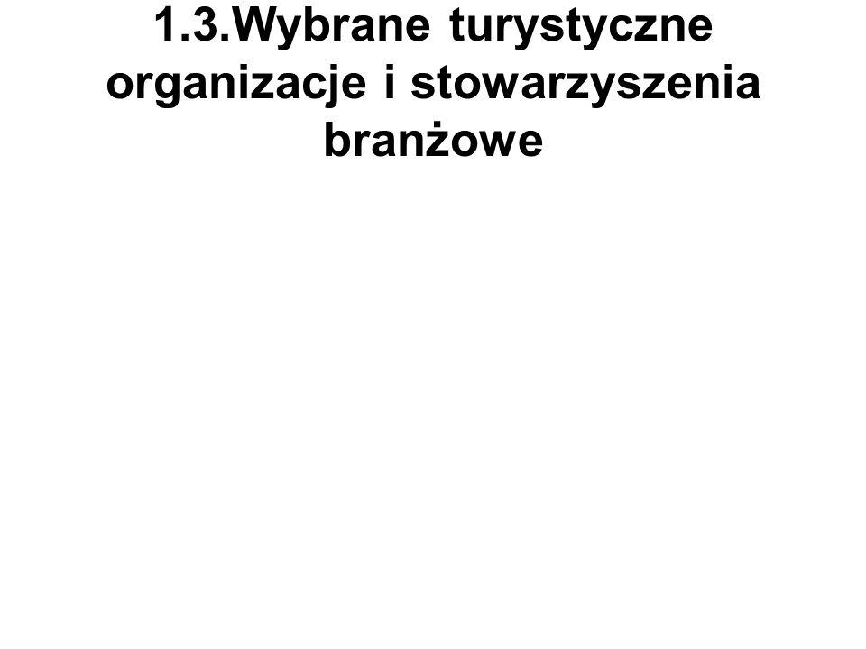 1.3.Wybrane turystyczne organizacje i stowarzyszenia branżowe