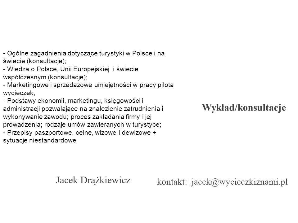 Wykład/konsultacje Jacek Drążkiewicz kontakt: jacek@wycieczkiznami.pl