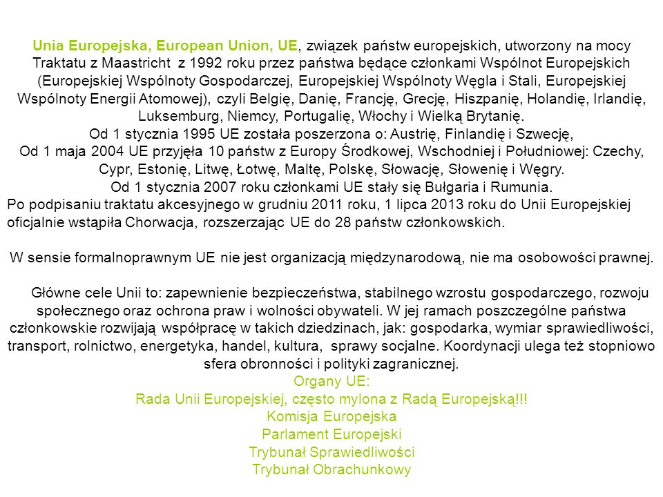 Od 1 stycznia 2007 roku członkami UE stały się Bułgaria i Rumunia.