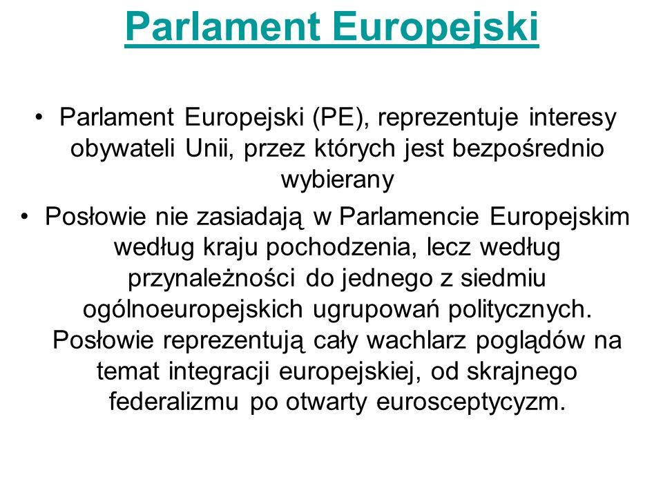 Parlament Europejski Parlament Europejski (PE), reprezentuje interesy obywateli Unii, przez których jest bezpośrednio wybierany.