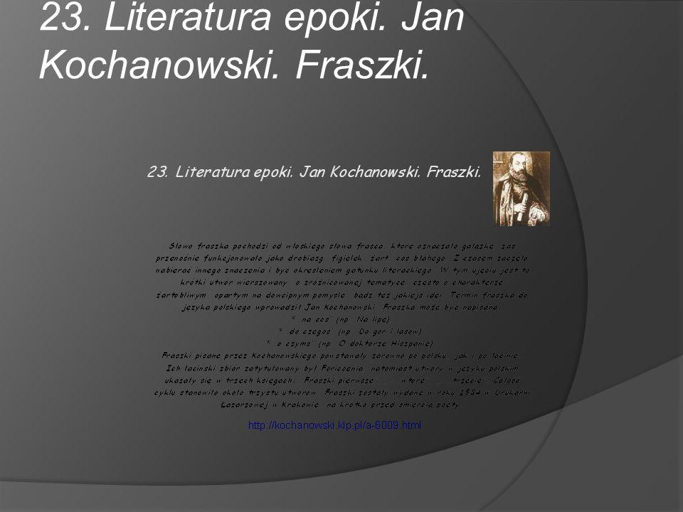 23. Literatura epoki. Jan Kochanowski. Fraszki.
