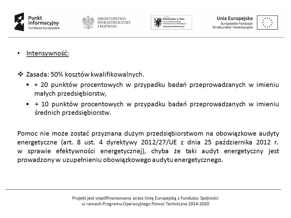 Intensywność: Zasada: 50% kosztów kwalifikowalnych. + 20 punktów procentowych w przypadku badań przeprowadzanych w imieniu małych przedsiębiorstw,