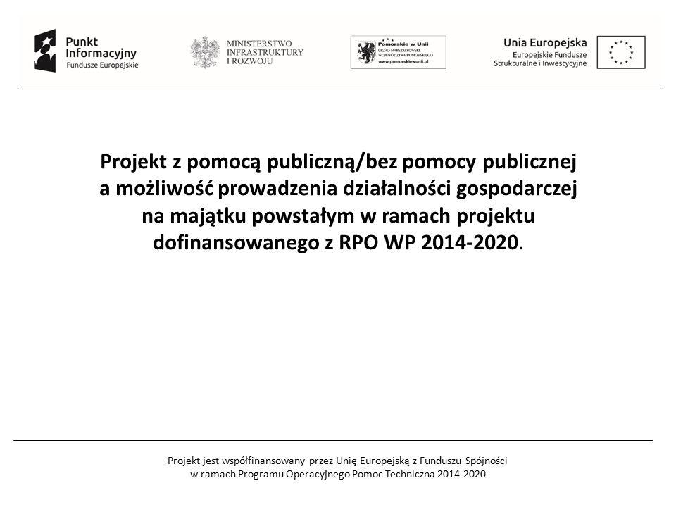 Projekt z pomocą publiczną/bez pomocy publicznej a możliwość prowadzenia działalności gospodarczej na majątku powstałym w ramach projektu dofinansowanego z RPO WP 2014-2020.