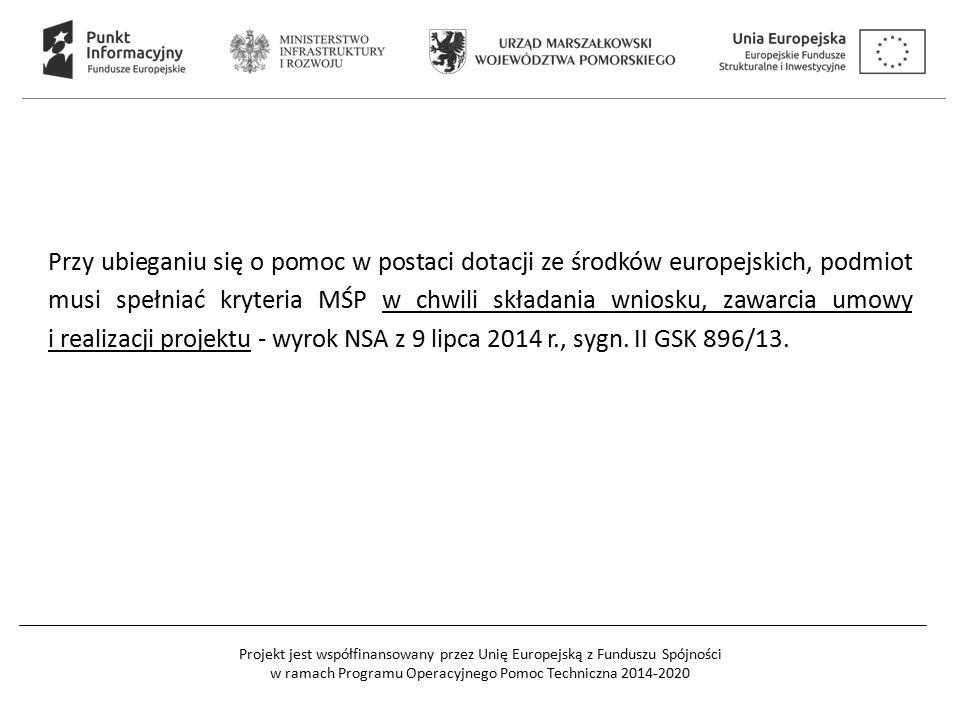 Przy ubieganiu się o pomoc w postaci dotacji ze środków europejskich, podmiot musi spełniać kryteria MŚP w chwili składania wniosku, zawarcia umowy i realizacji projektu - wyrok NSA z 9 lipca 2014 r., sygn.