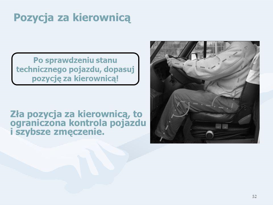 Pozycja za kierownicą Po sprawdzeniu stanu technicznego pojazdu, dopasuj pozycję za kierownicą!