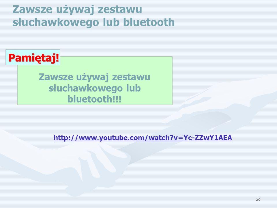 Zawsze używaj zestawu słuchawkowego lub bluetooth!!!