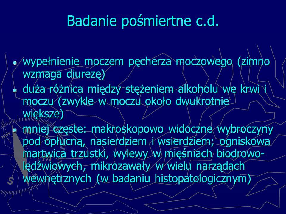 Badanie pośmiertne c.d. wypełnienie moczem pęcherza moczowego (zimno wzmaga diurezę)